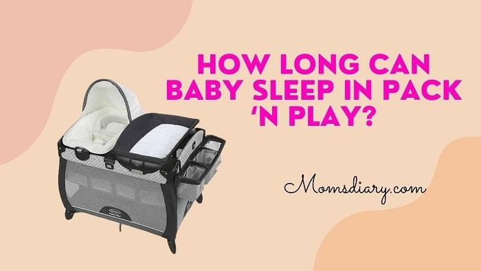 How Long Can Baby Sleep in Pack 'N Play