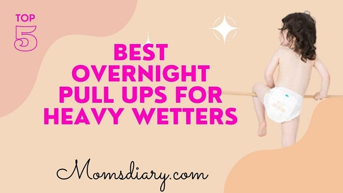 Best Overnight Pull Ups for Heavy Wetters