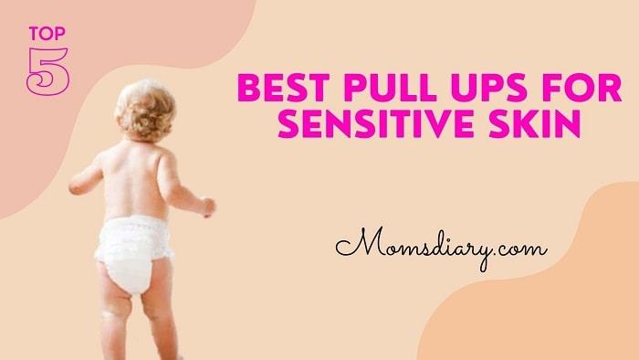 Best Pull Ups for Sensitive Skin