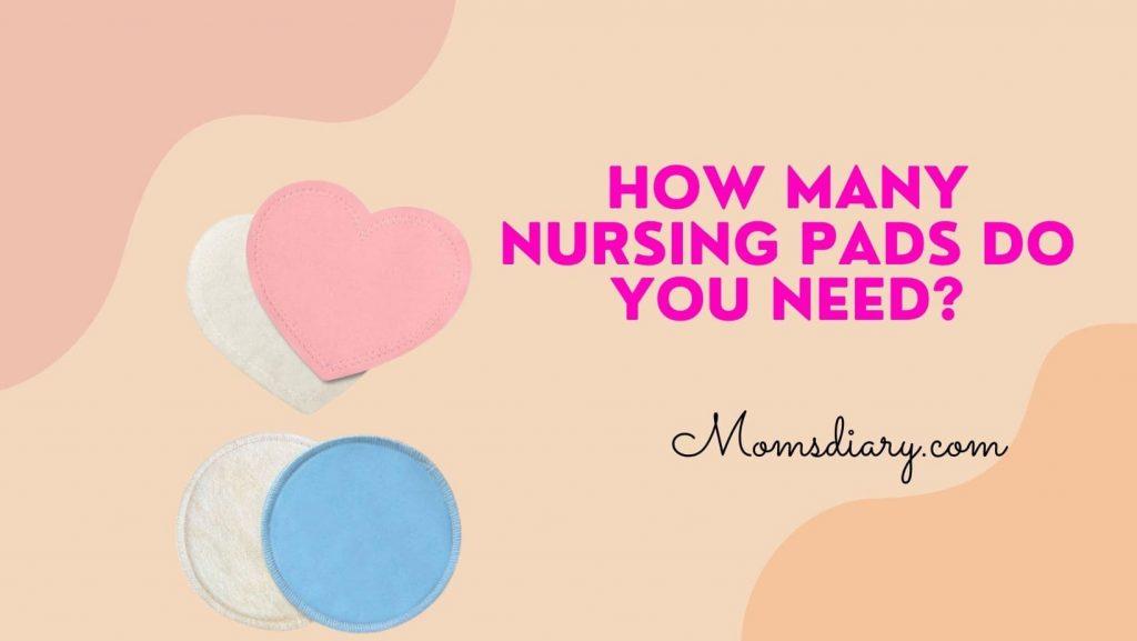 How Many Nursing Pads Do You Need